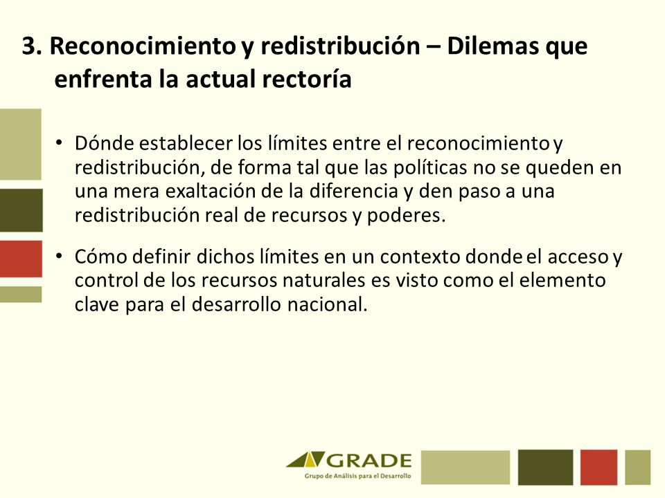 Dónde establecer los límites entre el reconocimiento y redistribución, de forma tal que las políticas no se queden en una mera exaltación de la diferencia y den paso a una redistribución real de recursos y poderes.