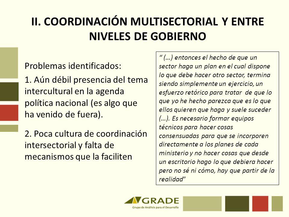 II. COORDINACIÓN MULTISECTORIAL Y ENTRE NIVELES DE GOBIERNO Problemas identificados: 1. Aún débil presencia del tema intercultural en la agenda políti