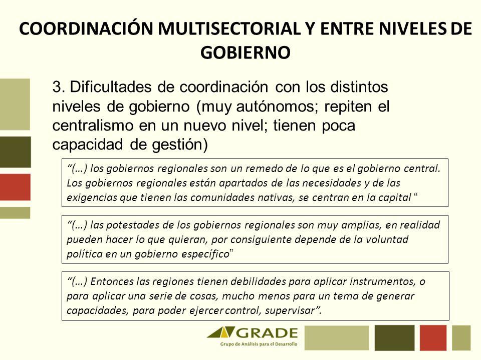 3. Dificultades de coordinación con los distintos niveles de gobierno (muy autónomos; repiten el centralismo en un nuevo nivel; tienen poca capacidad