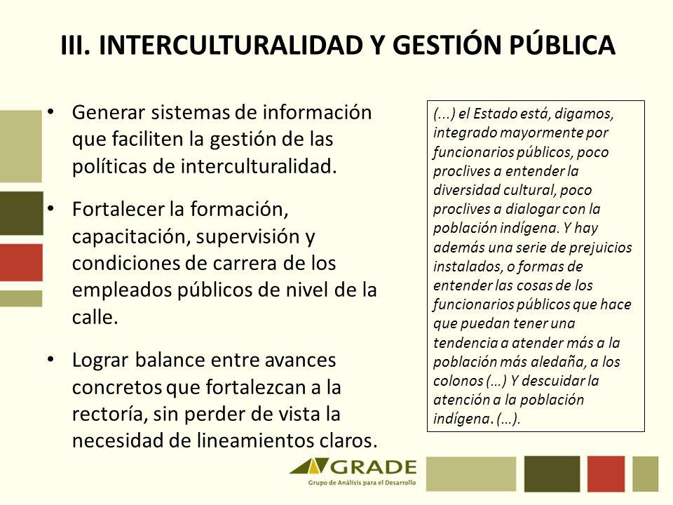 III. INTERCULTURALIDAD Y GESTIÓN PÚBLICA Generar sistemas de información que faciliten la gestión de las políticas de interculturalidad. Fortalecer la