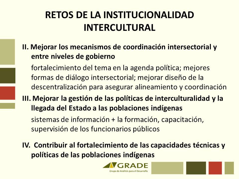 RETOS DE LA INSTITUCIONALIDAD INTERCULTURAL II. Mejorar los mecanismos de coordinación intersectorial y entre niveles de gobierno fortalecimiento del