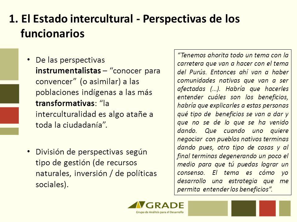 De las perspectivas instrumentalistas – conocer para convencer (o asimilar) a las poblaciones indígenas a las más transformativas: la interculturalidad es algo atañe a toda la ciudadanía.