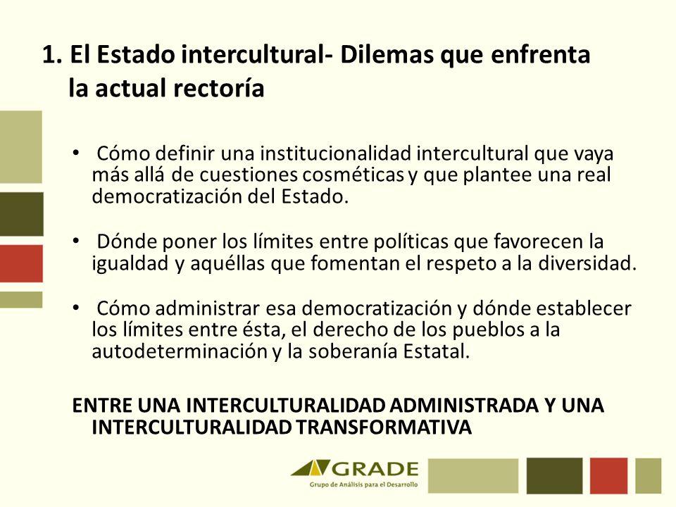 Cómo definir una institucionalidad intercultural que vaya más allá de cuestiones cosméticas y que plantee una real democratización del Estado. Dónde p