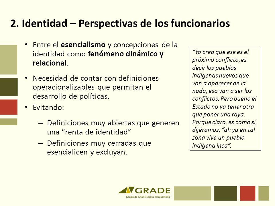 2. Identidad – Perspectivas de los funcionarios Entre el esencialismo y concepciones de la identidad como fenómeno dinámico y relacional. Necesidad de
