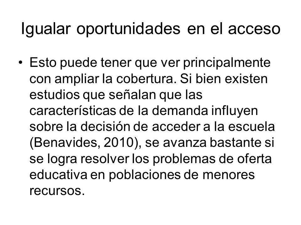 Igualar oportunidades en el acceso Esto puede tener que ver principalmente con ampliar la cobertura.