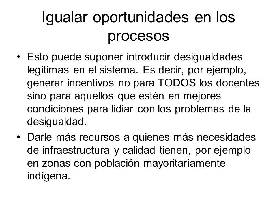 Igualar oportunidades en los procesos Esto puede suponer introducir desigualdades legítimas en el sistema.