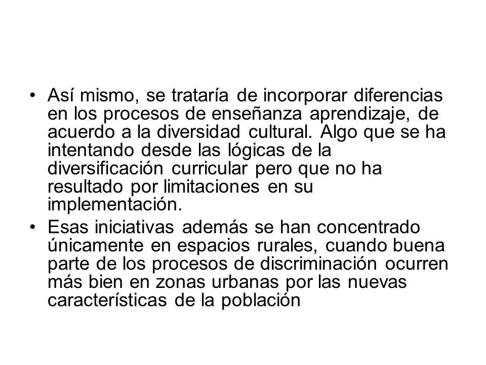 Así mismo, se trataría de incorporar diferencias en los procesos de enseñanza aprendizaje, de acuerdo a la diversidad cultural.