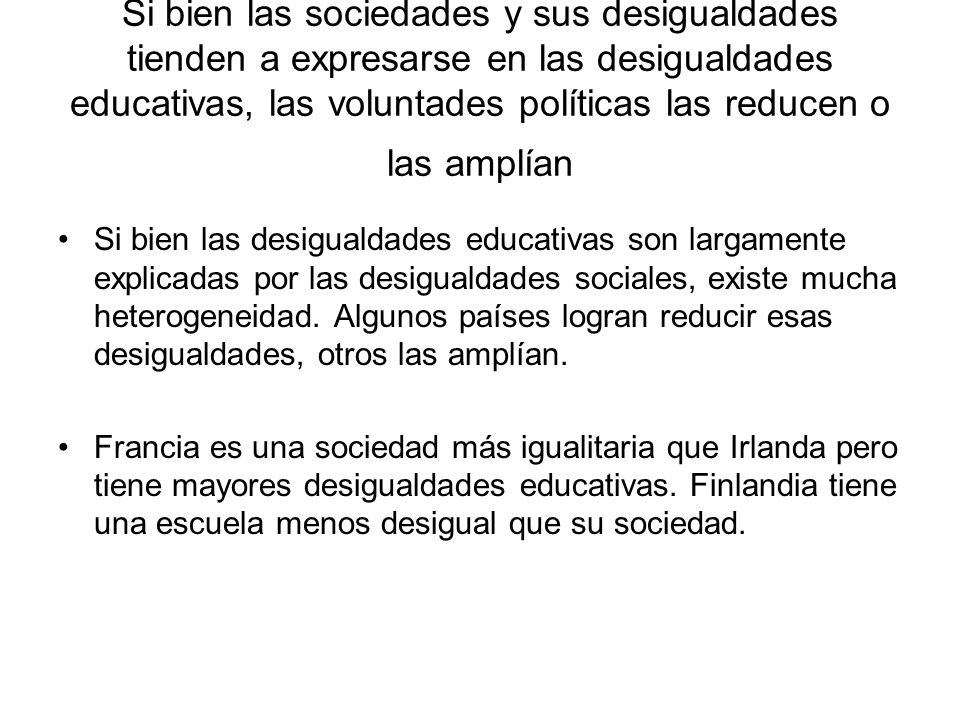 En el caso latinoamericano, Uruguay, uno de los países con menor desigualdad social es uno de los países con mayores brechas en diferentes indicadores educativos.