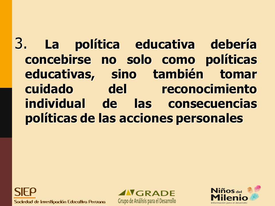 3. La política educativa debería concebirse no solo como políticas educativas, sino también tomar cuidado del reconocimiento individual de las consecu