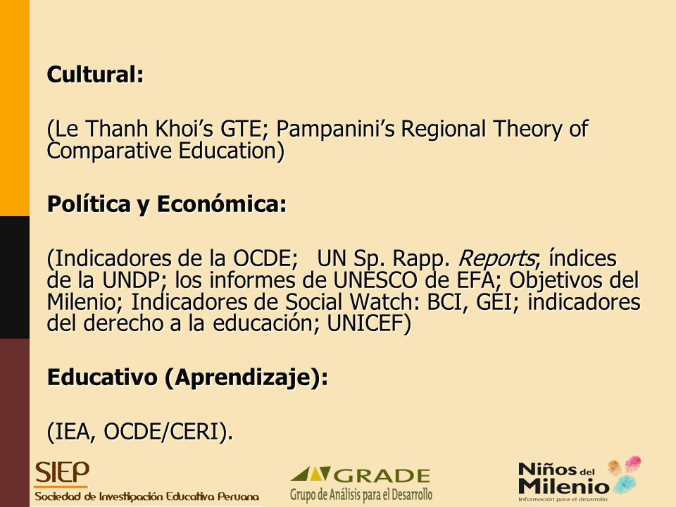Cultural: (Le Thanh Khois GTE; Pampaninis Regional Theory of Comparative Education) Política y Económica: (Indicadores de la OCDE;UN Sp. Rapp. Reports