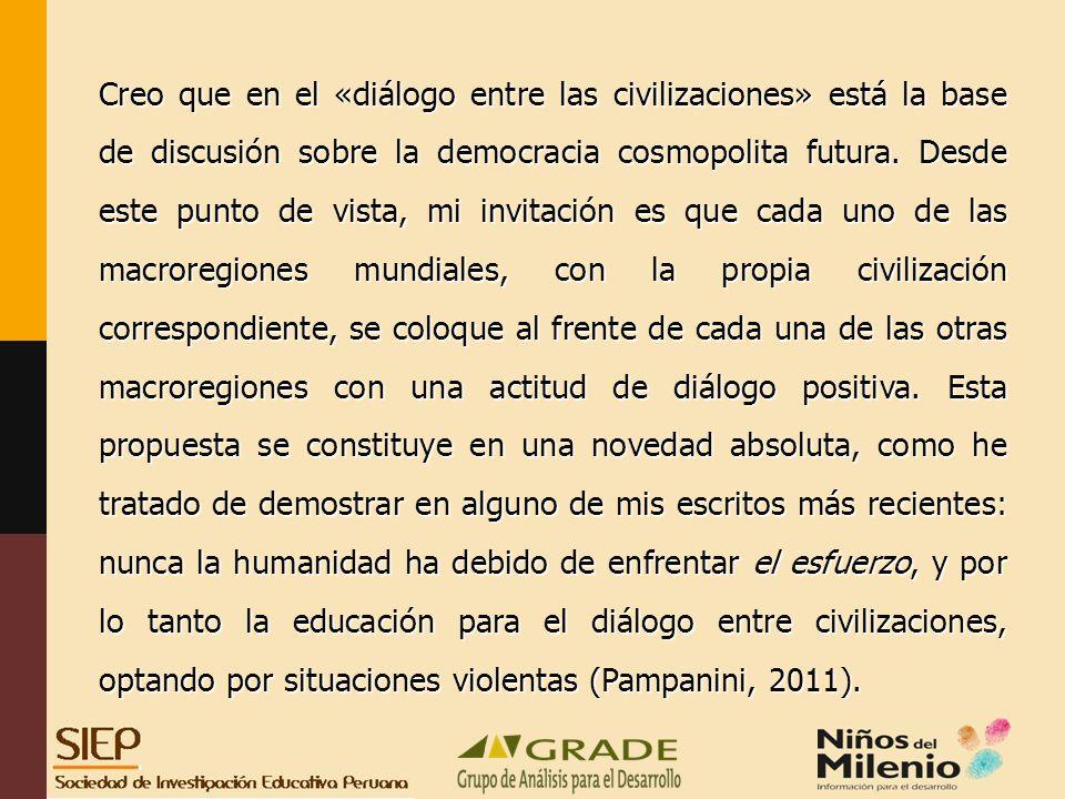 Creo que en el «diálogo entre las civilizaciones» está la base de discusión sobre la democracia cosmopolita futura.