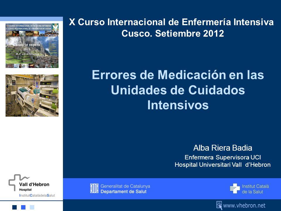 UCI Errores de Medicación en las Unidades de Cuidados Intensivos Alba Riera Badia X Curso Internacional de Enfermería Intensiva Cusco. Setiembre 2012