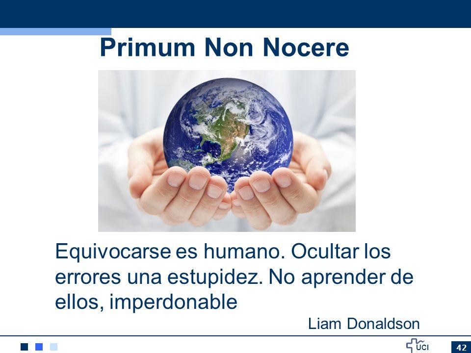 UCI 42 Primum Non Nocere Equivocarse es humano. Ocultar los errores una estupidez. No aprender de ellos, imperdonable Liam Donaldson