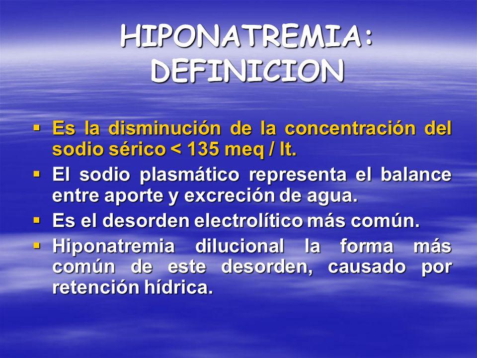 HIPONATREMIA: DEFINICION Es la disminución de la concentración del sodio sérico < 135 meq / lt. Es la disminución de la concentración del sodio sérico