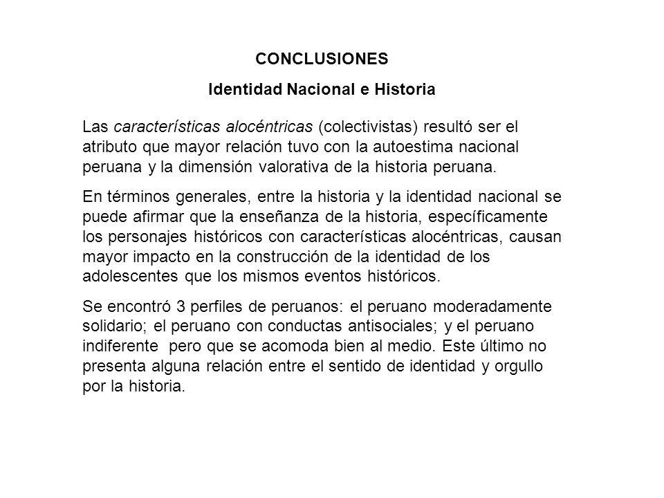 CONCLUSIONES Identidad Nacional e Historia Las características alocéntricas (colectivistas) resultó ser el atributo que mayor relación tuvo con la aut