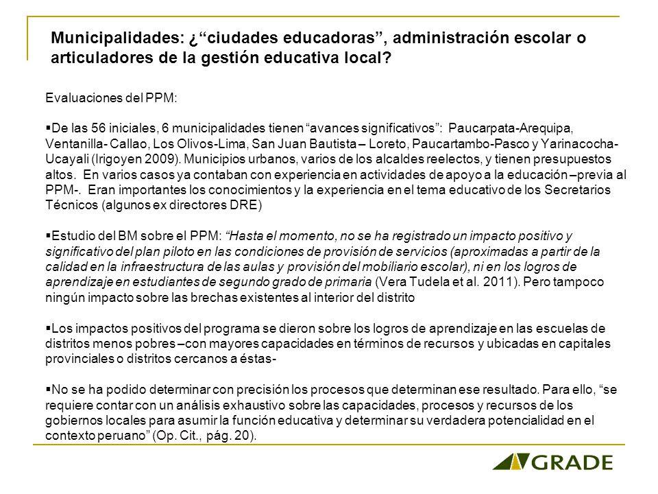 Evaluaciones del PPM: De las 56 iniciales, 6 municipalidades tienen avances significativos: Paucarpata-Arequipa, Ventanilla- Callao, Los Olivos-Lima, San Juan Bautista – Loreto, Paucartambo-Pasco y Yarinacocha- Ucayali (Irigoyen 2009).