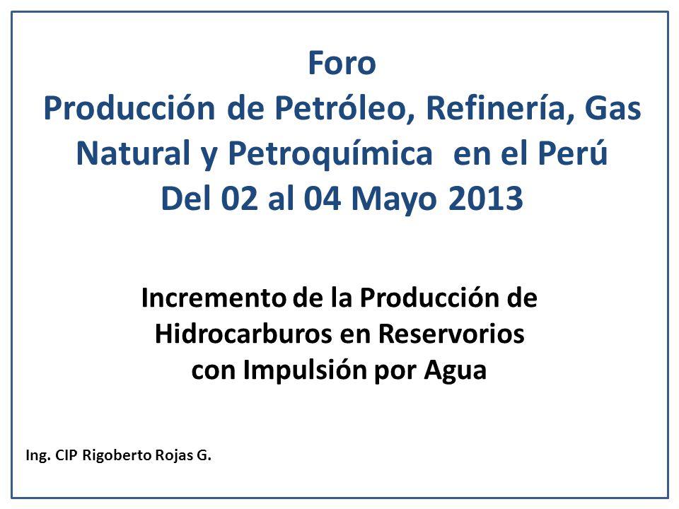 Incremento de la Producción de Hidrocarburos en Reservorios con Impulsión por Agua Ing. CIP Rigoberto Rojas G. Foro Producción de Petróleo, Refinería,
