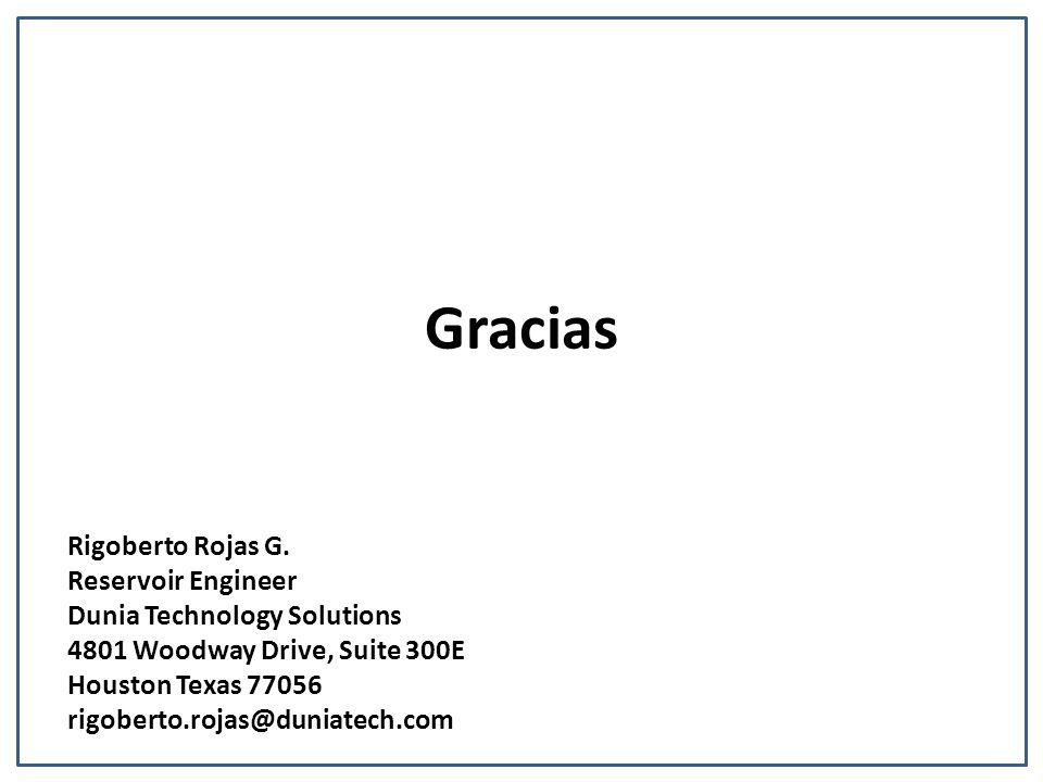 Gracias Rigoberto Rojas G. Reservoir Engineer Dunia Technology Solutions 4801 Woodway Drive, Suite 300E Houston Texas 77056 rigoberto.rojas@duniatech.
