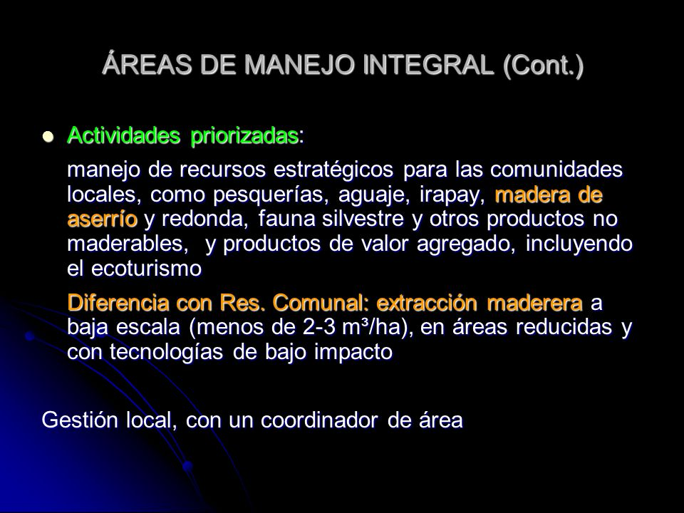 ÁREAS DE MANEJO INTEGRAL (Cont.) Actividades priorizadas: Actividades priorizadas: manejo de recursos estratégicos para las comunidades locales, como