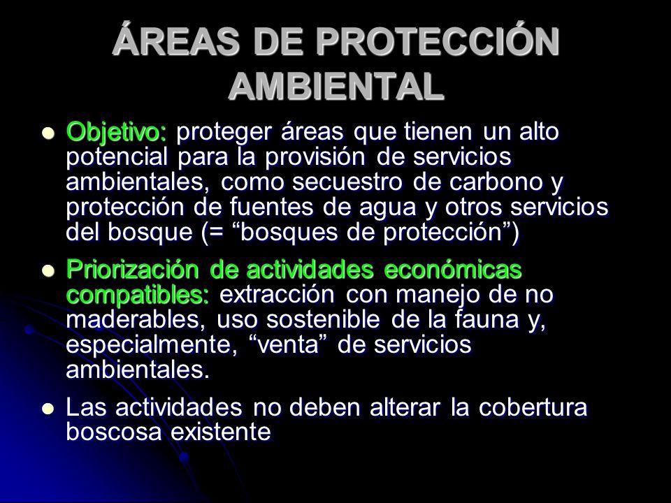 ÁREAS DE PROTECCIÓN AMBIENTAL Objetivo: proteger áreas que tienen un alto potencial para la provisión de servicios ambientales, como secuestro de carb
