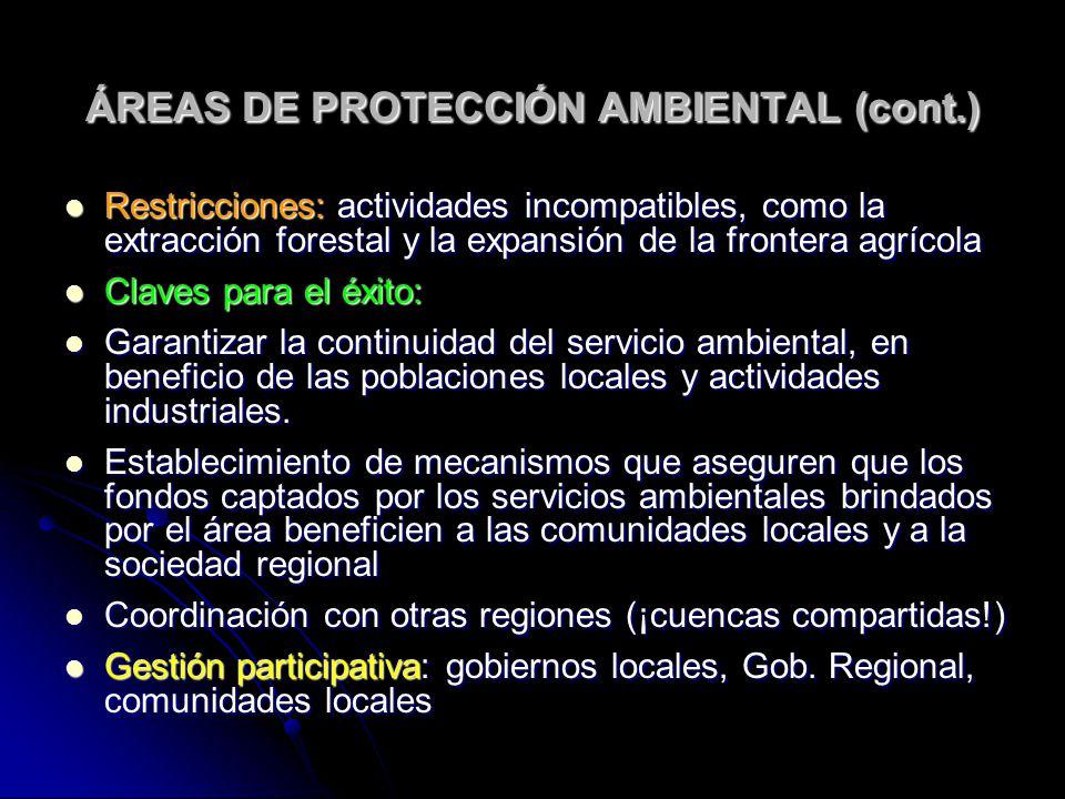 ÁREAS DE PROTECCIÓN AMBIENTAL (cont.) Restricciones: actividades incompatibles, como la extracción forestal y la expansión de la frontera agrícola Res