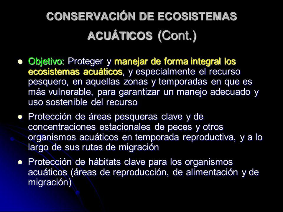CONSERVACIÓN DE ECOSISTEMAS ACUÁTICOS (Cont.) Objetivo: Proteger y manejar de forma integral los ecosistemas acuáticos, y especialmente el recurso pes