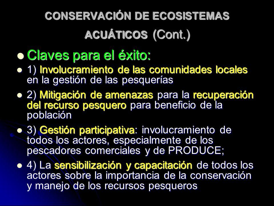 CONSERVACIÓN DE ECOSISTEMAS ACUÁTICOS (Cont.) Claves para el éxito: Claves para el éxito: 1) Involucramiento de las comunidades locales en la gestión