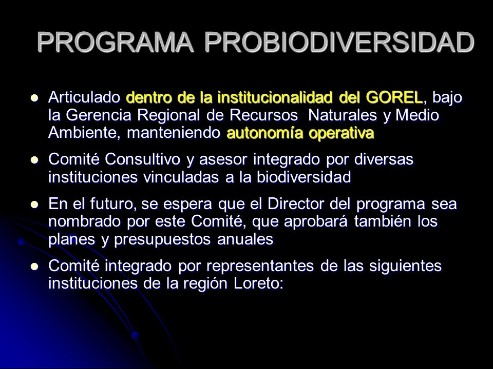 PROGRAMA PROBIODIVERSIDAD Articulado dentro de la institucionalidad del GOREL, bajo la Gerencia Regional de Recursos Naturales y Medio Ambiente, mante