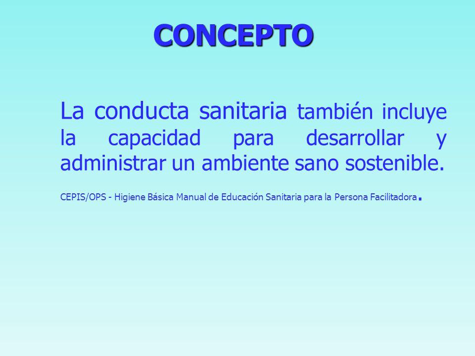 CONCEPTO CONCEPTO La conducta sanitaria también incluye la capacidad para desarrollar y administrar un ambiente sano sostenible.