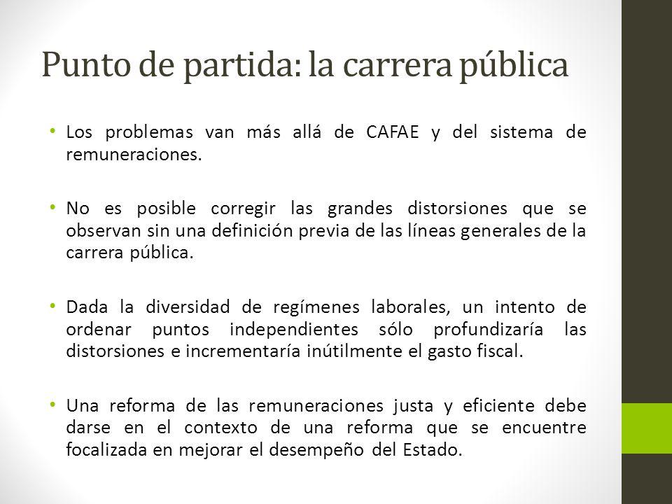 Punto de partida: la carrera pública Los problemas van más allá de CAFAE y del sistema de remuneraciones.