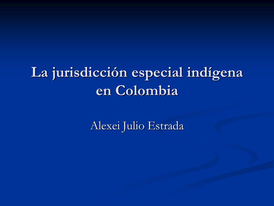 La jurisdicción especial indígena en Colombia Alexei Julio Estrada