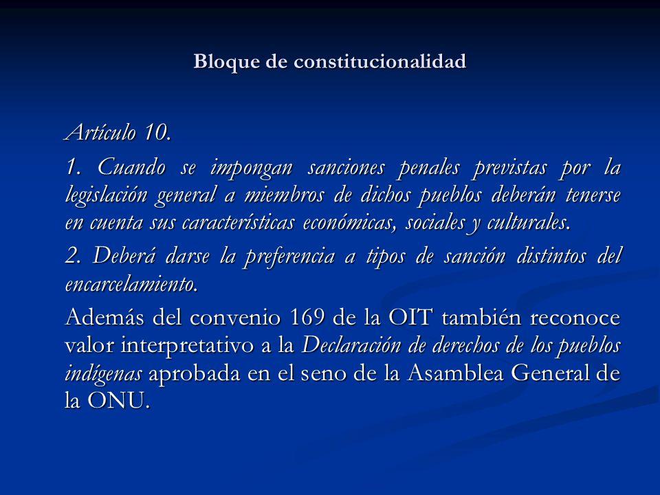 Bloque de constitucionalidad Artículo 10. 1. Cuando se impongan sanciones penales previstas por la legislación general a miembros de dichos pueblos de