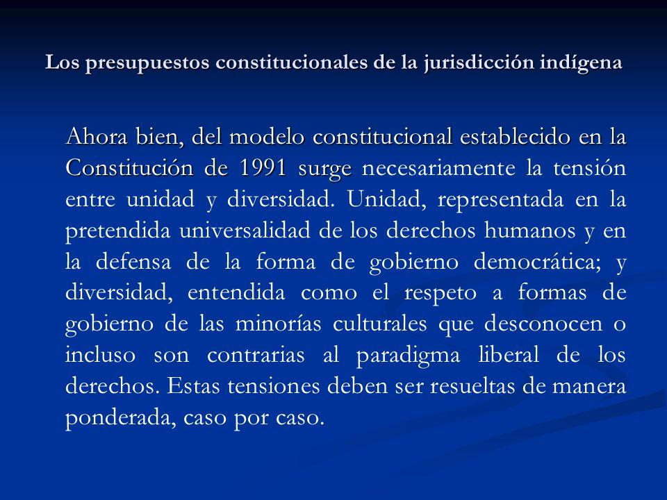 Los presupuestos constitucionales de la jurisdicción indígena Ahora bien, del modelo constitucional establecido en la Constitución de 1991 surge Ahora