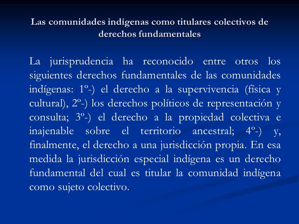 Las comunidades indígenas como titulares colectivos de derechos fundamentales La jurisprudencia ha reconocido entre otros los siguientes derechos fund