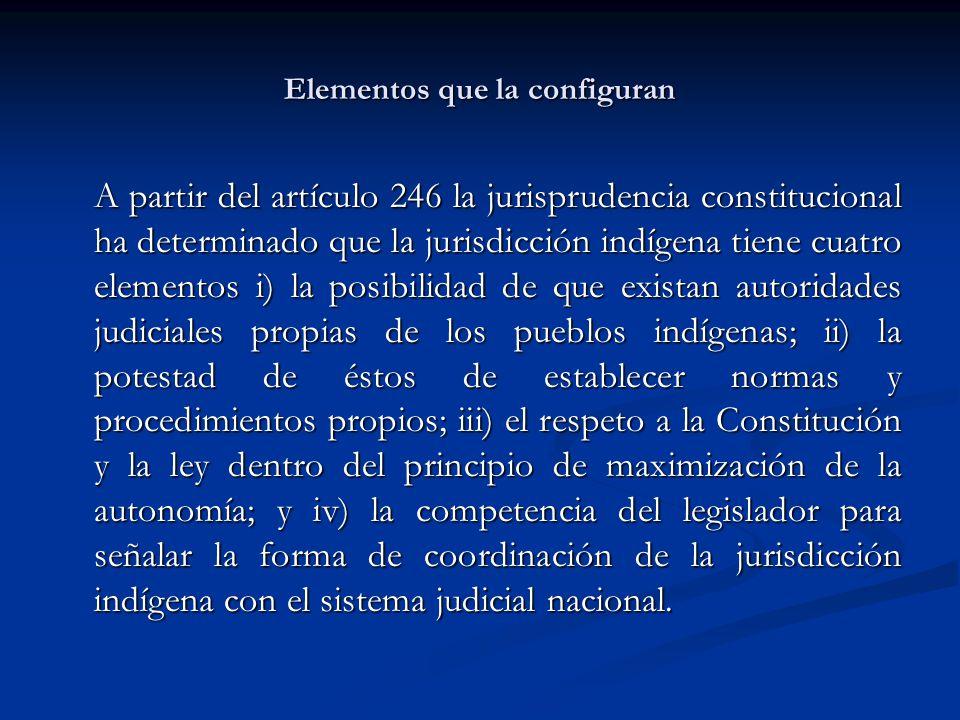 Elementos que la configuran A partir del artículo 246 la jurisprudencia constitucional ha determinado que la jurisdicción indígena tiene cuatro elemen