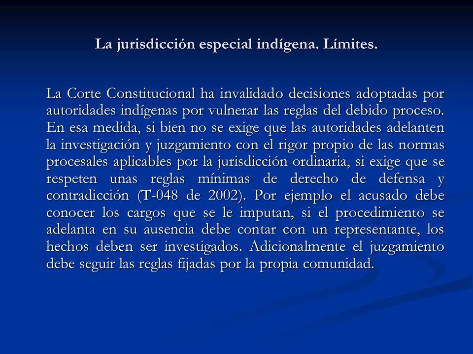 La jurisdicción especial indígena. Límites. La Corte Constitucional ha invalidado decisiones adoptadas por autoridades indígenas por vulnerar las regl