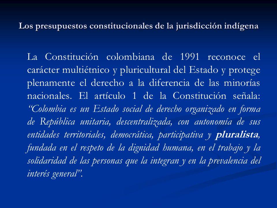 Los presupuestos constitucionales de la jurisdicción indígena El principio fundante del pluralismo es expresamente reconocido en el artículo 7 constitucional : El Estado reconoce y protege la diversidad étnica y cultural de la nación colombiana.