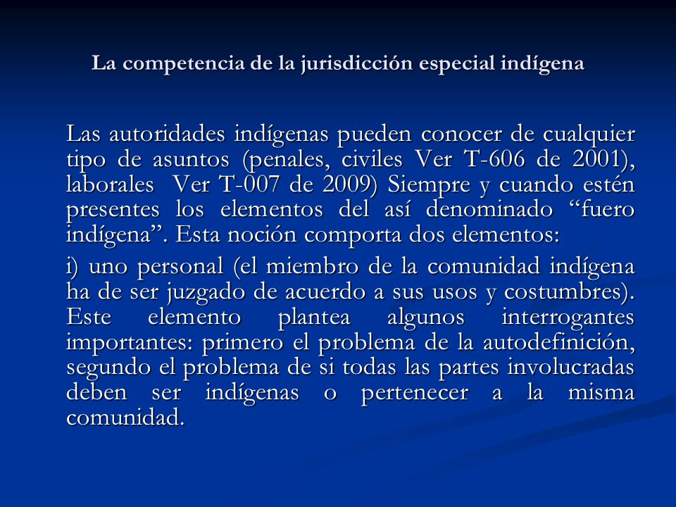 La competencia de la jurisdicción especial indígena Las autoridades indígenas pueden conocer de cualquier tipo de asuntos (penales, civiles Ver T-606