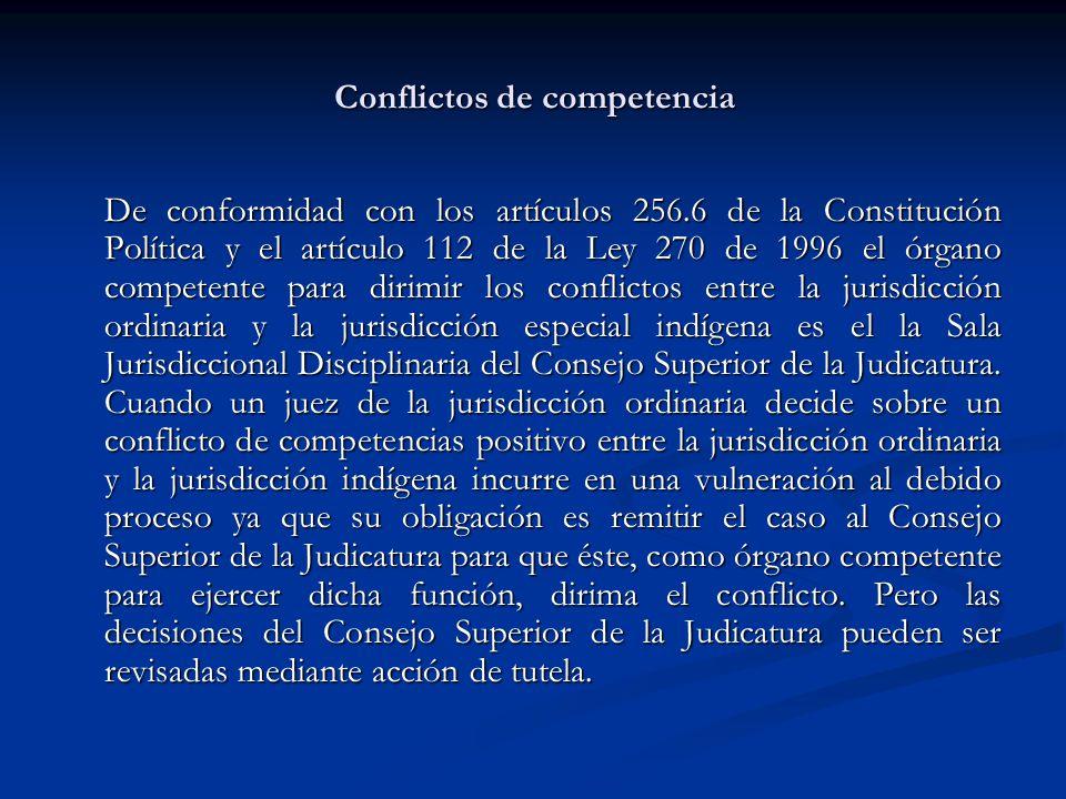 Conflictos de competencia De conformidad con los artículos 256.6 de la Constitución Política y el artículo 112 de la Ley 270 de 1996 el órgano compete