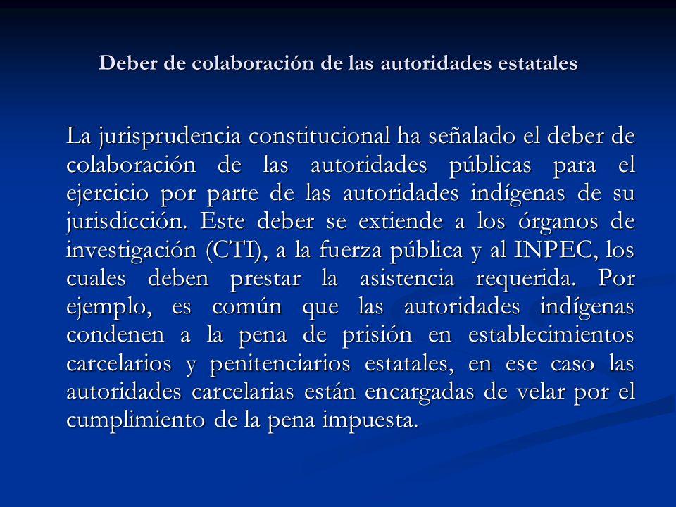 Deber de colaboración de las autoridades estatales La jurisprudencia constitucional ha señalado el deber de colaboración de las autoridades públicas p