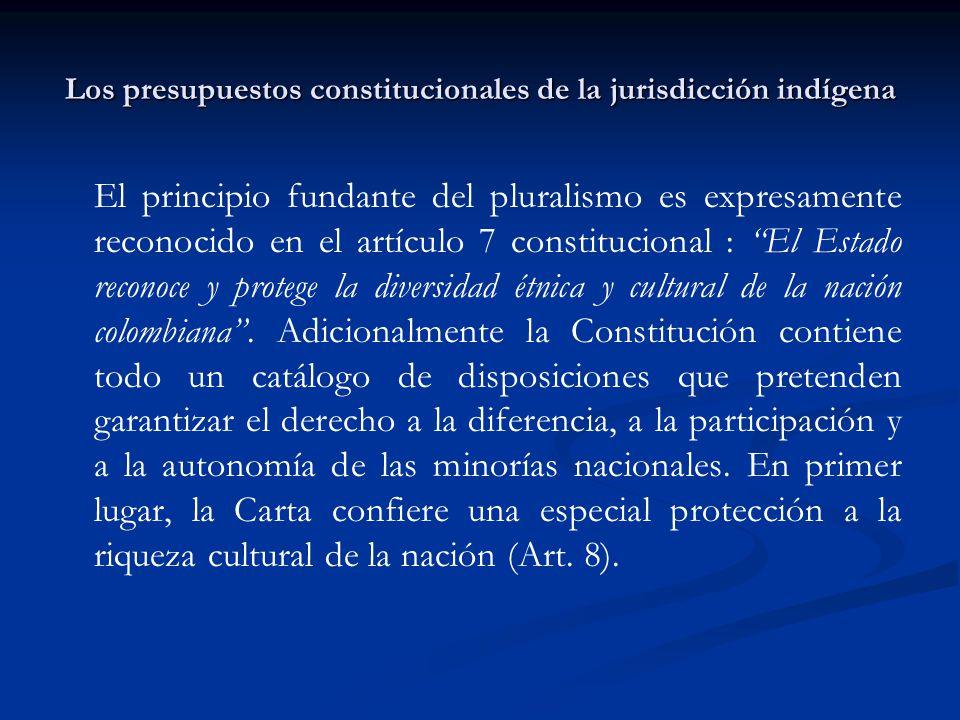 Los presupuestos constitucionales de la jurisdicción indígena El principio fundante del pluralismo es expresamente reconocido en el artículo 7 constit