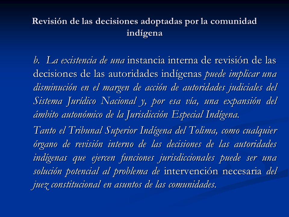 Revisión de las decisiones adoptadas por la comunidad indígena b. La existencia de una instancia interna de revisión de las decisiones de las autorida