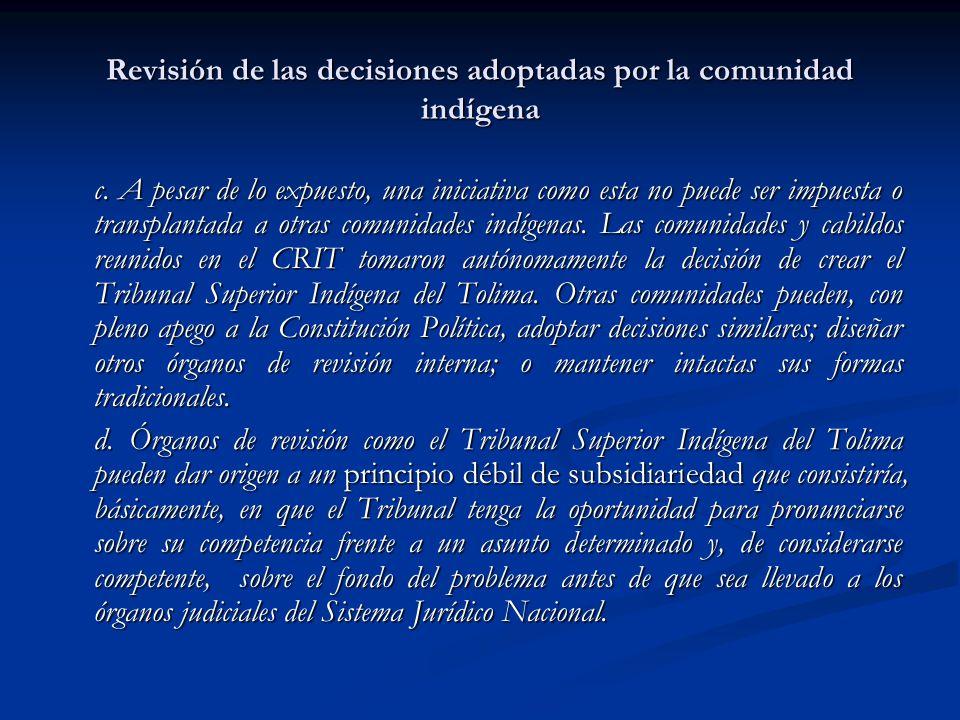 Revisión de las decisiones adoptadas por la comunidad indígena c. A pesar de lo expuesto, una iniciativa como esta no puede ser impuesta o transplanta