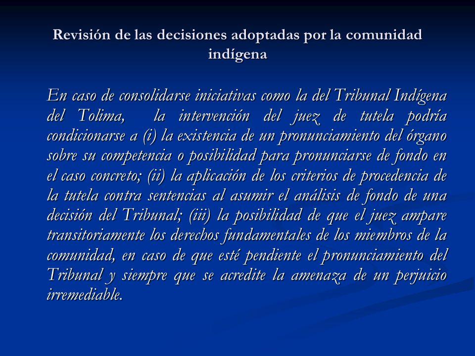 Revisión de las decisiones adoptadas por la comunidad indígena En caso de consolidarse iniciativas como la del Tribunal Indígena del Tolima, la interv