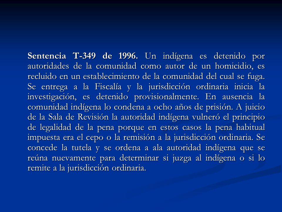 Sentencia T-349 de 1996. Un indígena es detenido por autoridades de la comunidad como autor de un homicidio, es recluido en un establecimiento de la c