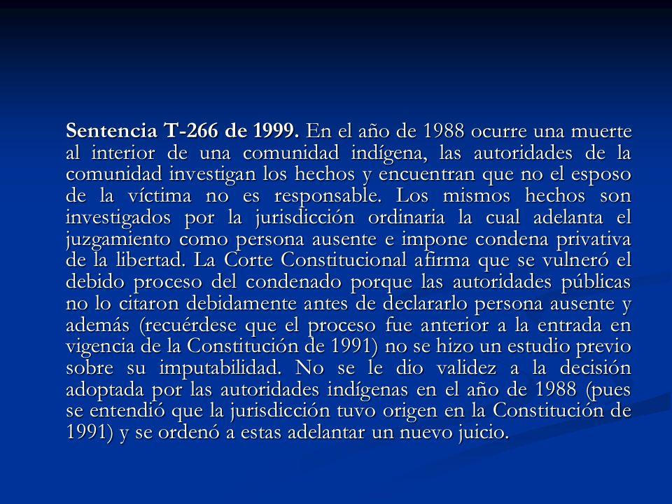 Sentencia T-266 de 1999. En el año de 1988 ocurre una muerte al interior de una comunidad indígena, las autoridades de la comunidad investigan los hec