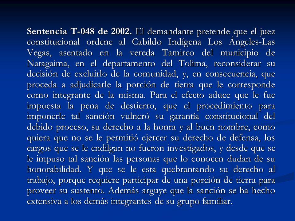 Sentencia T-048 de 2002. El demandante pretende que el juez constitucional ordene al Cabildo Indígena Los Ángeles-Las Vegas, asentado en la vereda Tam
