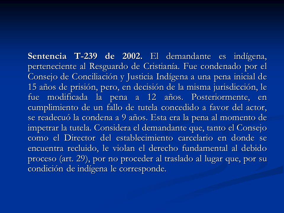 Sentencia T-239 de 2002. El demandante es indígena, perteneciente al Resguardo de Cristianía. Fue condenado por el Consejo de Conciliación y Justicia