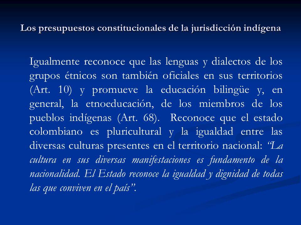 Los presupuestos constitucionales de la jurisdicción indígena Igualmente reconoce que las lenguas y dialectos de los grupos étnicos son también oficia