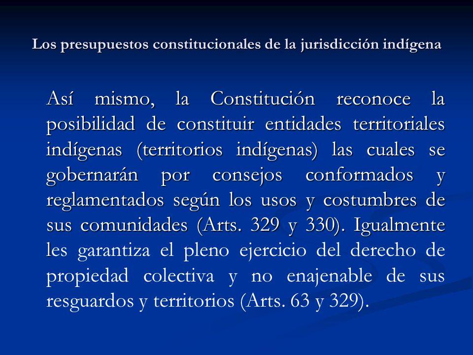 Los presupuestos constitucionales de la jurisdicción indígena Así mismo, la Constitución reconoce la posibilidad de constituir entidades territoriales